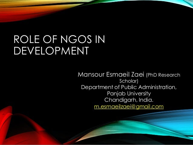 ROLE OF NGOS IN DEVELOPMENT Mansour Esmaeil Zaei (PhD Research Scholar) Department of Public Administration, Panjab Univer...