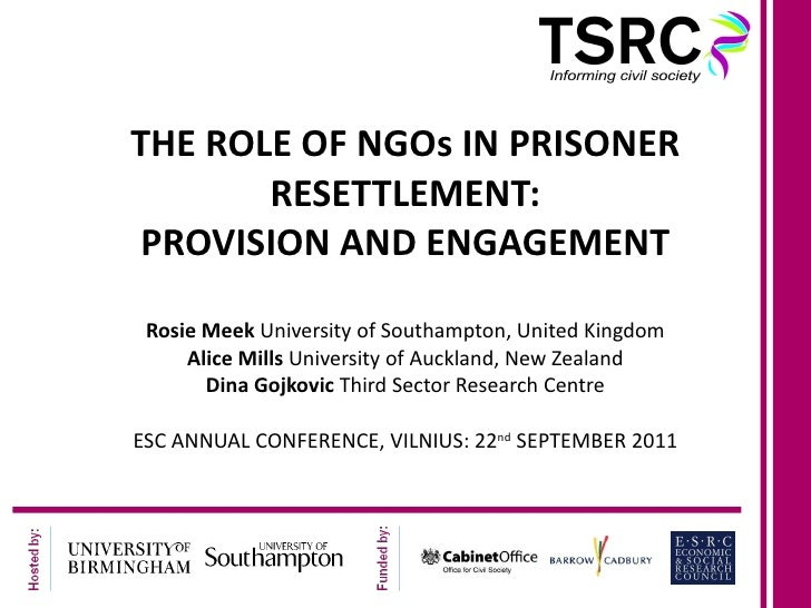 THE ROLE OF NGOs IN PRISONER RESETTLEMENT: PROVISION AND ENGAGEMENT Rosie Meek  University of Southampton, United Kingdom ...