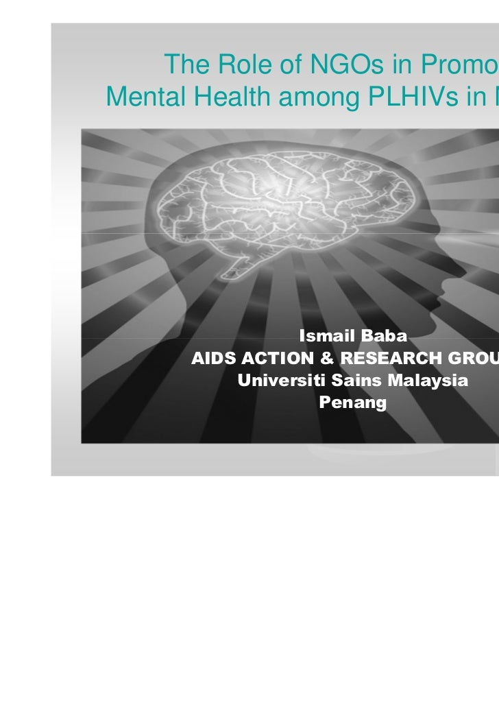 The Role of NGOs in PromotingMental Health among PLHIVs in Malaysia                Ismail Baba      AIDS ACTION & RESEARCH...
