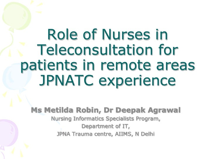 Role of Nurses in  Teleconsultation forpatients in remote areas  JPNATC experience Ms Metilda Robin, Dr Deepak Agrawal    ...