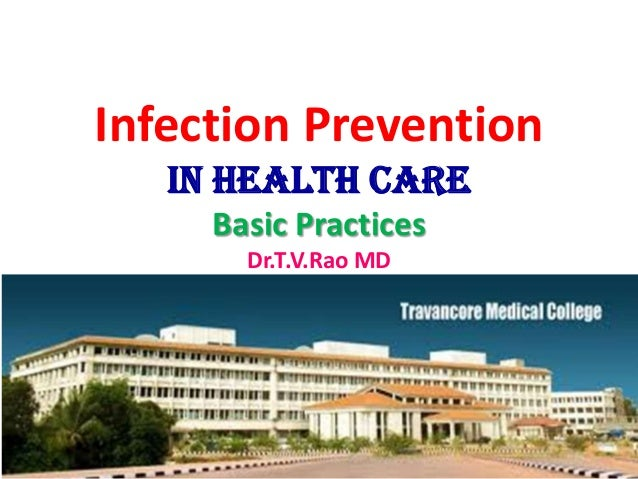 Infection Prevention in Health Care Basic Practices Dr.T.V.Rao MD Dr.T.V.Rao MD 1