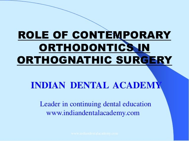 ROLE OF CONTEMPORARY ORTHODONTICS IN ORTHOGNATHIC SURGERY INDIAN DENTAL ACADEMY Leader in continuing dental education www....