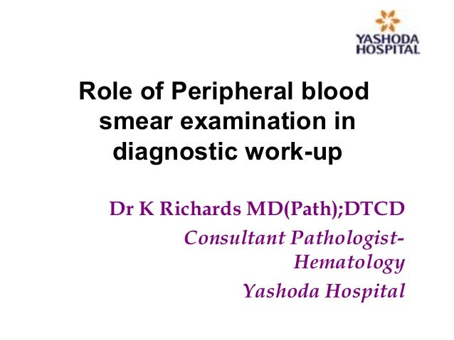 Role of Peripheral blood smear examination in diagnostic work-up Dr K Richards MD(Path);DTCD Consultant Pathologist- Hemat...