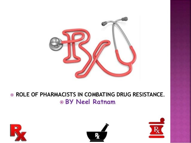  ROLE OF PHARMACISTS IN COMBATING DRUG RESISTANCE.  BY Neel Ratnam