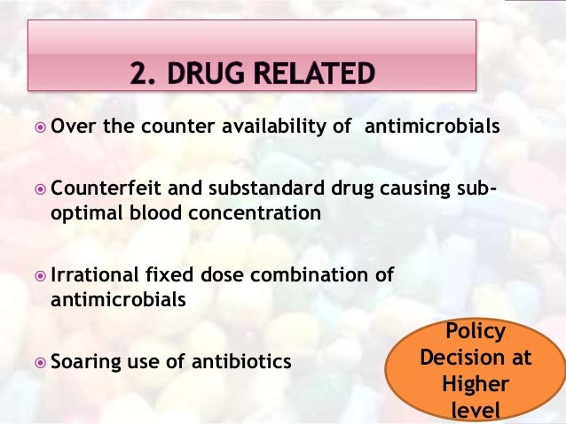  Inappropriate use of available drugs  Increased empiric poly-antimicrobial use  Poor clinical practice  Inadequate do...
