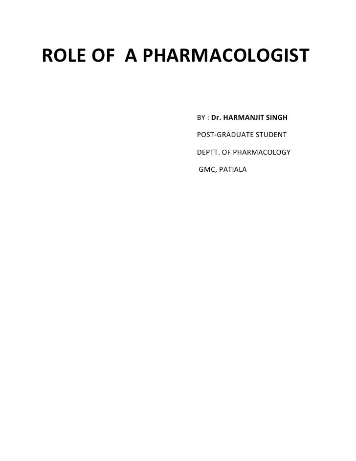 ROLE OF  A PHARMACOLOGIST<br />                                           BY : Dr. HARMANJIT SINGH <br />                 ...