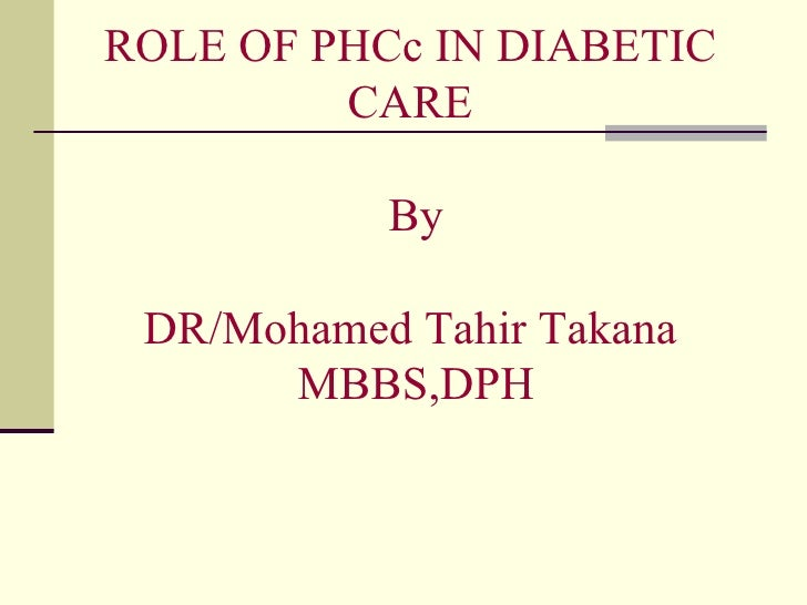 ROLE OF PHCc IN DIABETIC CARE  By DR/Mohamed Tahir Takana MBBS,DPH