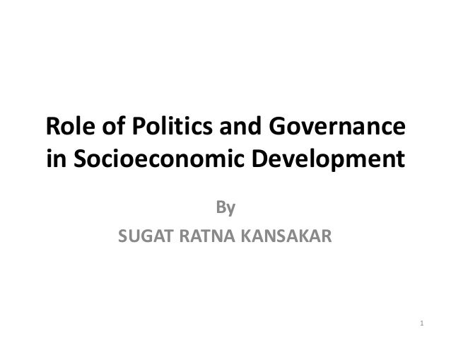 Role of Politics and Governance in Socioeconomic Development By SUGAT RATNA KANSAKAR 1