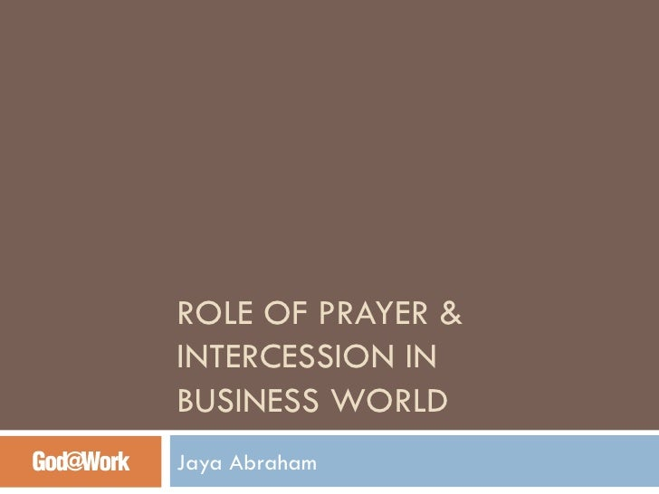 ROLE OF PRAYER & INTERCESSION IN  BUSINESS WORLD Jaya Abraham