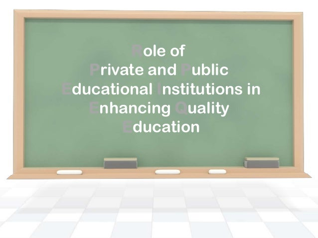 Role ofPrivate and PublicEducational Institutions inEnhancing QualityEducation