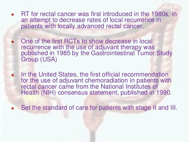 RT for rectal cancer was first introduced in the 1980s, in an attempt to decrease rates of local recurrence in patients wi...
