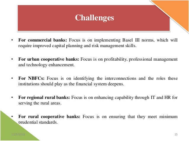 Challenges •  For commercial banks: Focus is on implementing Basel III norms, which will require improved capital planning...