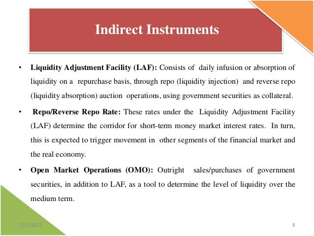 Indirect Instruments •  Liquidity Adjustment Facility (LAF): Consists of daily infusion or absorption of  liquidity on a r...