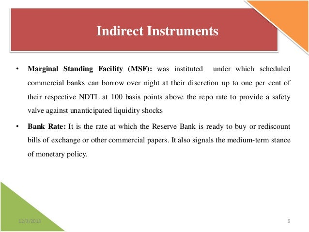 Indirect Instruments •  Marginal Standing Facility (MSF): was instituted  under which scheduled  commercial banks can borr...