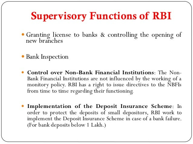 role of rbi The rbi has been empowered by law to supervise, regulate and control the activities of commercial and cooperative banks the rbi periodically inspects banks and asks them for returns and necessary information.