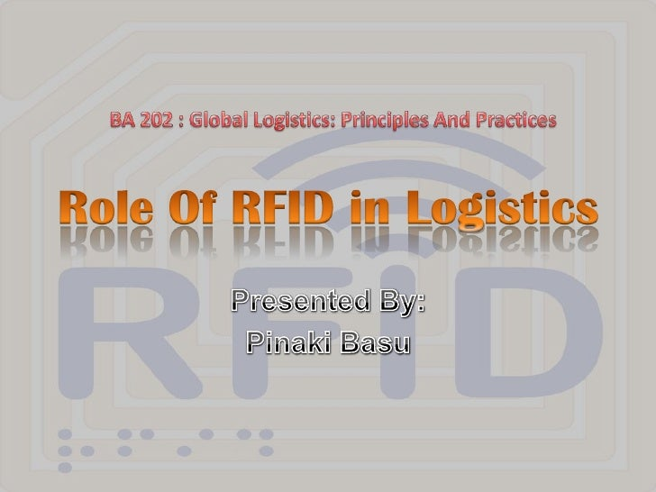 Role Of RFID in Logistics<br />Presented By:<br />Pinaki Basu<br />BA 202 : Global Logistics: Principles And Practices <br />