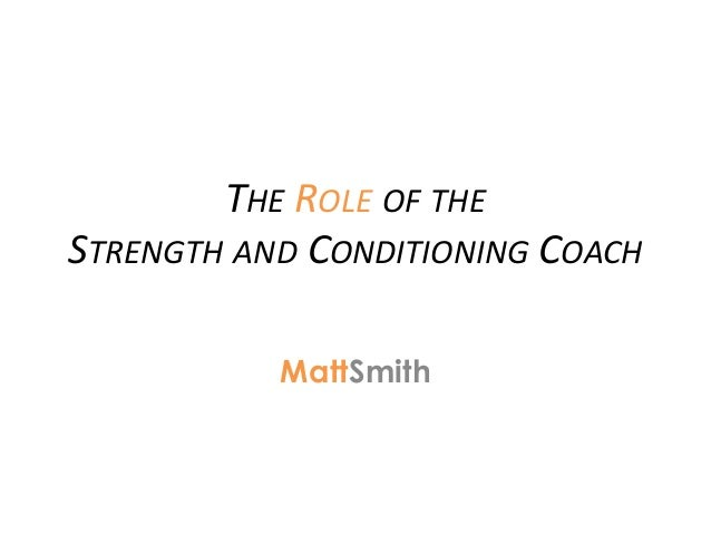 THE ROLE OF THE STRENGTH AND CONDITIONING COACH MattSmith