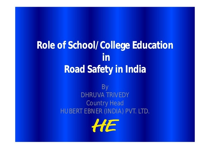Role of School/College Education               in      Road Safety in India                  By          DHRUVA TRIVEDY   ...