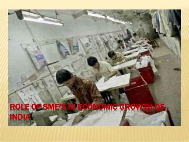 ROLE OF SME'S IN ECONOMIC GROWTH OF INDIA