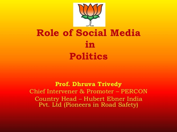 Role of Social Media           in        Politics         Prof. Dhruva TrivedyChief Intervener & Promoter – PERCON Country...