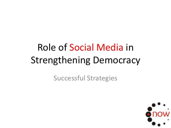 Role of Social Media inStrengthening Democracy     Successful Strategies