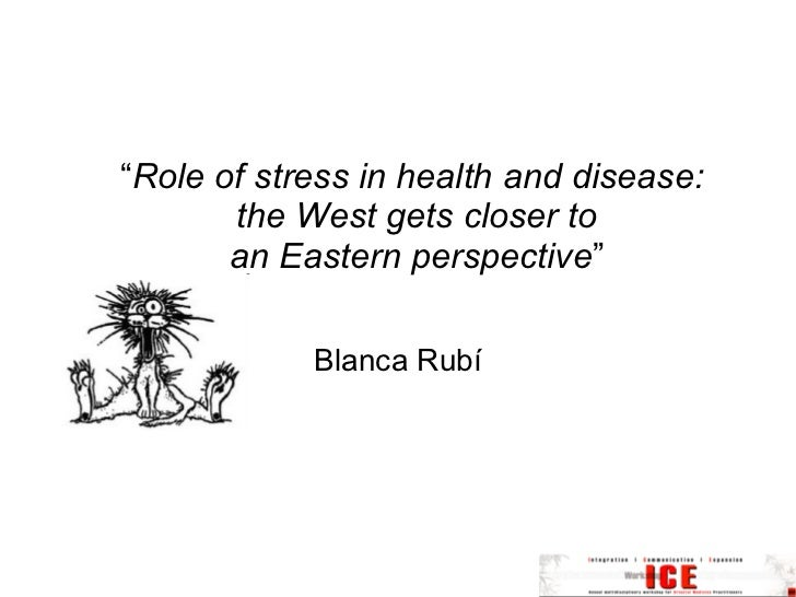 """"""" Role of stress in health and disease:  the West gets closer to an Eastern perspective """" Blanca Rubí"""