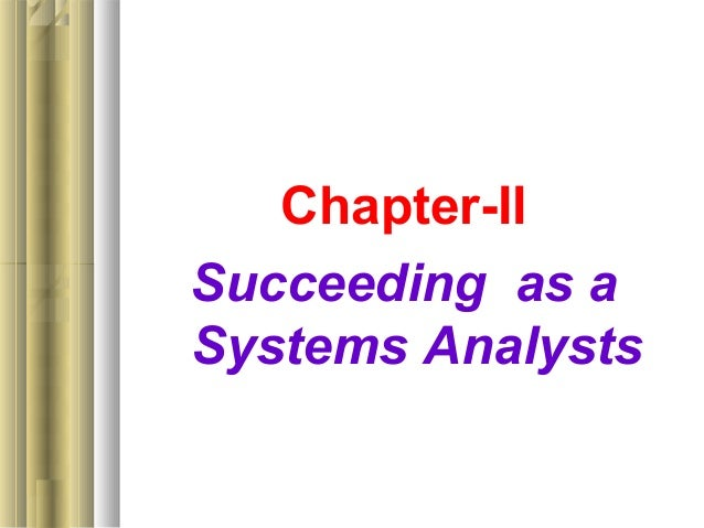 Chapter-II  Succeeding as a  Systems Analysts