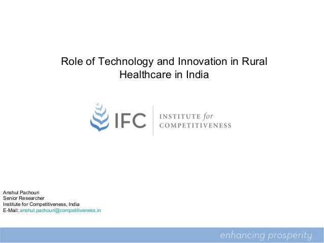Role of Technology and Innovation in Rural Healthcare in India  5  Anshul Pachouri Senior Researcher Institute for Competi...