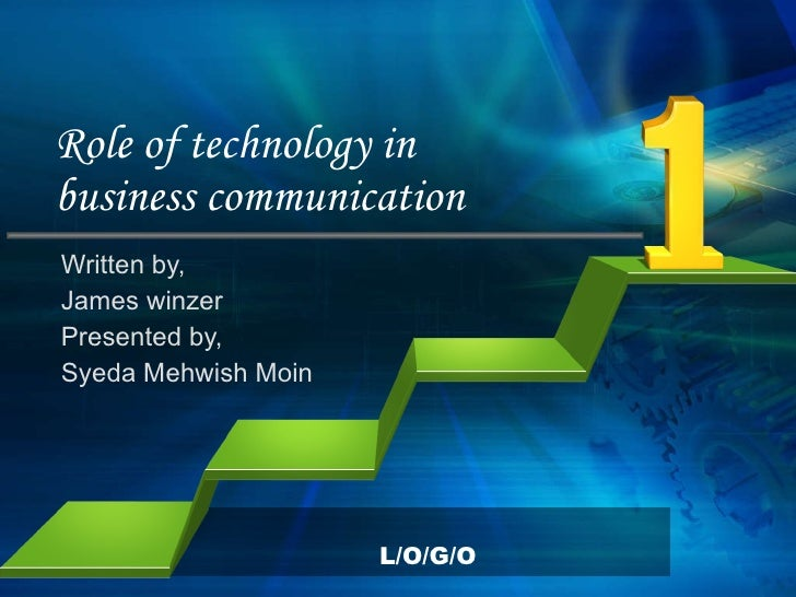 role of technology in communication Roles of technology in business communication: using it to make your business run smoother technology plays an important role in your business it helps you to grow your business into a customer-focused and sustainable business.