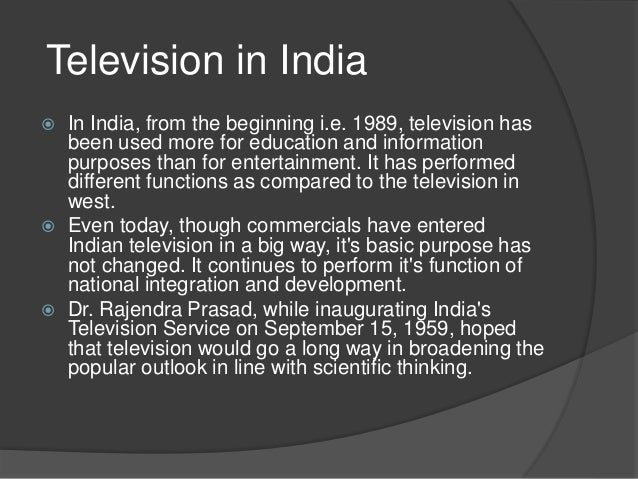 Television in India   In India, from the beginning i.e. 1989, television has  been used more for education and informatio...