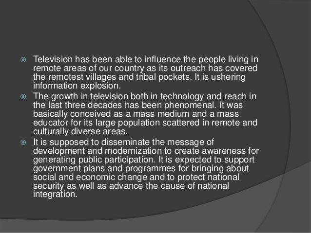  Television has been able to influence the people living in  remote areas of our country as its outreach has covered  the...