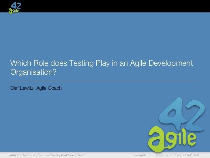 Which Role does Testing Play in an Agile Development Organisation? Olaf Lewitz, Agile Coachagile42 | The Agile Coaching Co...