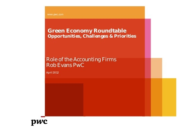 www.pwc.com Green Economy Roundtable Opportunities, Challenges & PrioritiesRole of the Accounting FirmsRob Evans PwCApril ...