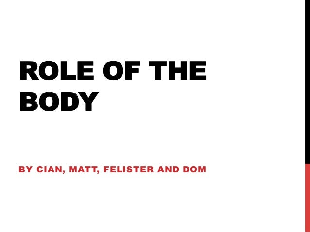 ROLE OF THEBODYBY CIAN, MATT, FELISTER AND DOM