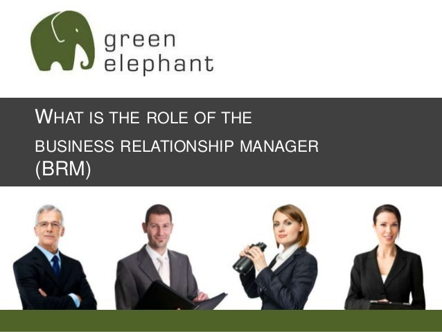 WHAT IS THE ROLE OF THE BUSINESS RELATIONSHIP MANAGER  (BRM)