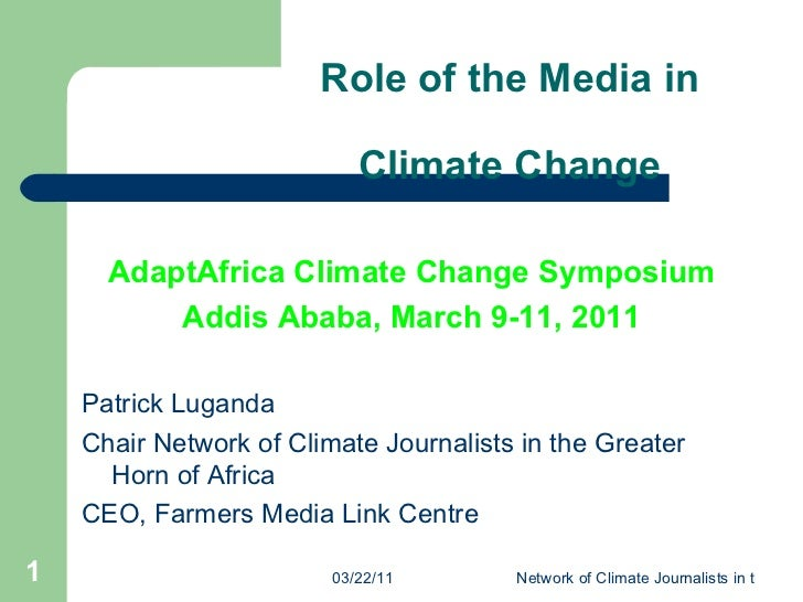 Role of the Media in  Climate Change  <ul><li>AdaptAfrica Climate Change Symposium </li></ul><ul><li>Addis Ababa, March 9-...