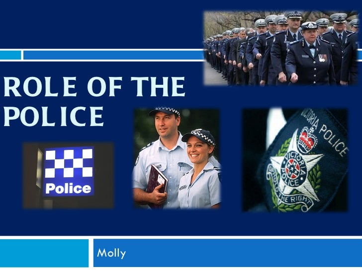 ROLE OF THE POLICE Molly