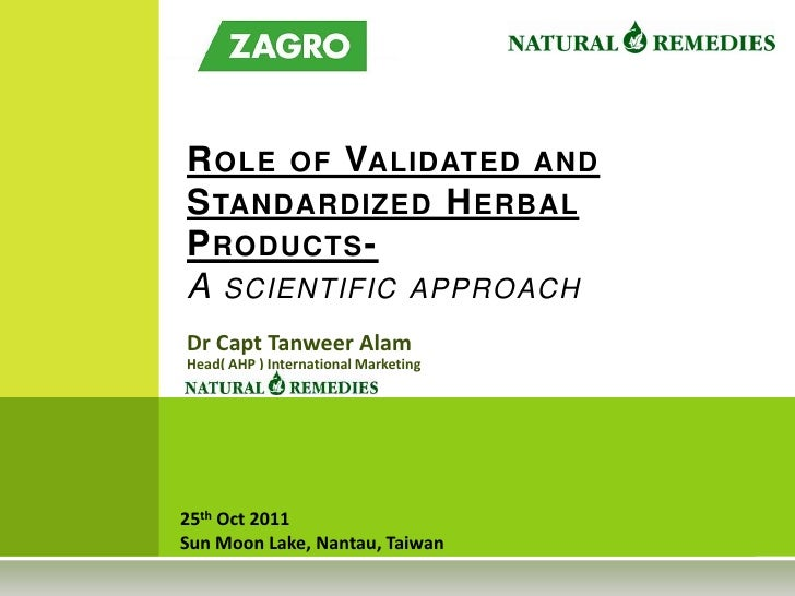 R OLE OF VALIDATED ANDS TANDARDIZED H ERBALP RODUCTS -A SCIENTIFIC APPROACHDr Capt Tanweer AlamHead( AHP ) International M...