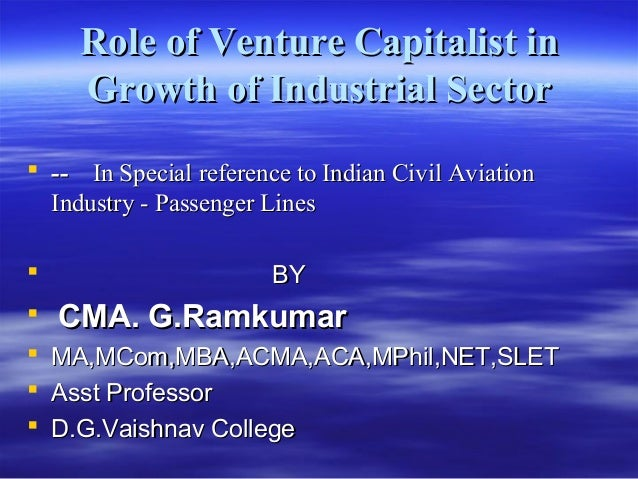 Role of Venture Capitalist inRole of Venture Capitalist in Growth of Industrial SectorGrowth of Industrial Sector  ---- I...