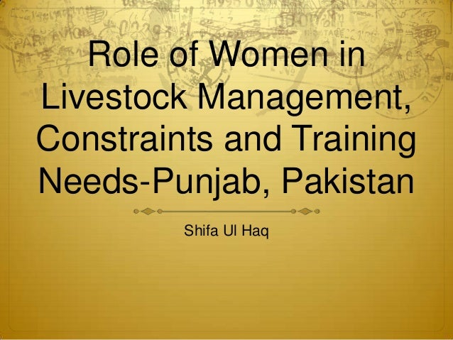 Role of Women in Livestock Management, Constraints and Training Needs-Punjab, Pakistan Shifa Ul Haq