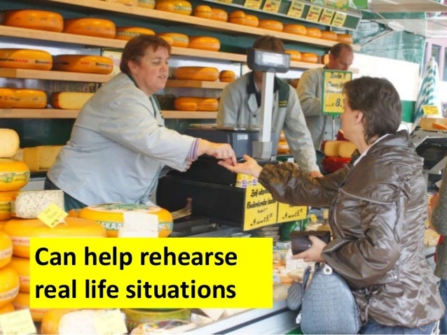 Can help rehearse real life situations