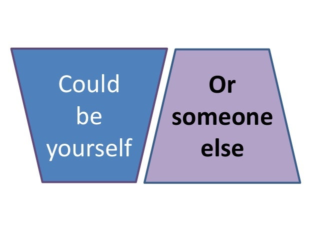 Could be yourself Or someone else