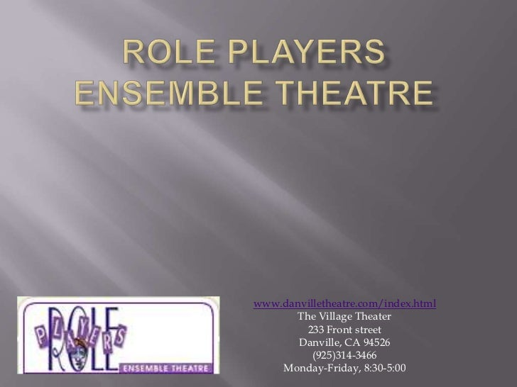 Role players Ensemble Theatre<br />www.danvilletheatre.com/index.html<br />The Village Theater<br />233 Front street<br />...