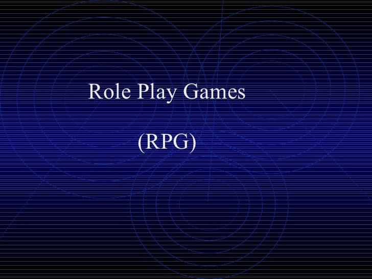 Role Play Games (RPG)