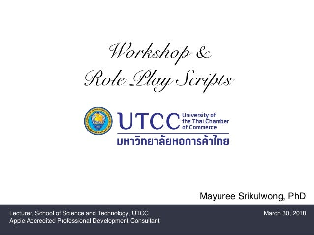 Mayuree Srikulwong, PhD Workshop & Role Play Scripts Lecturer, School of Science and Technology, UTCC Apple Accredited Pro...