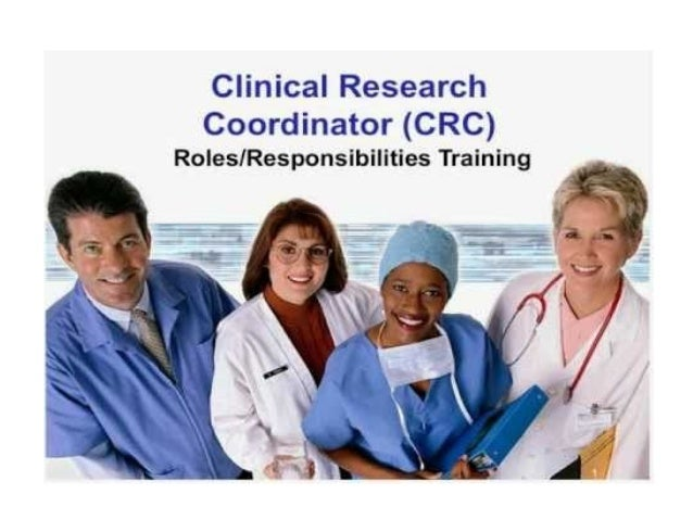 Role & Responsibilities Of A Clinical Research Coordinator Clinical Research Coordinator (CRC) is a specialized research p...