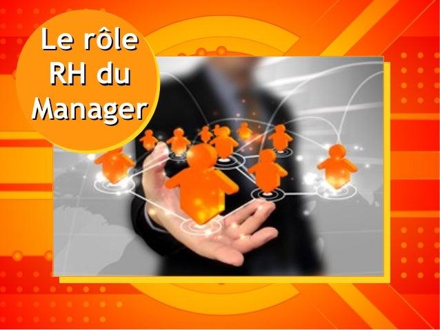 Rôle Formation duLe rôleLe rôle RH duRH du ManagerManager