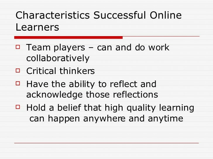 characteristics of successful online learners Success in online students the procedures for this study can be summarized in  three parts first, student characteristics data were collected and analyzed for.