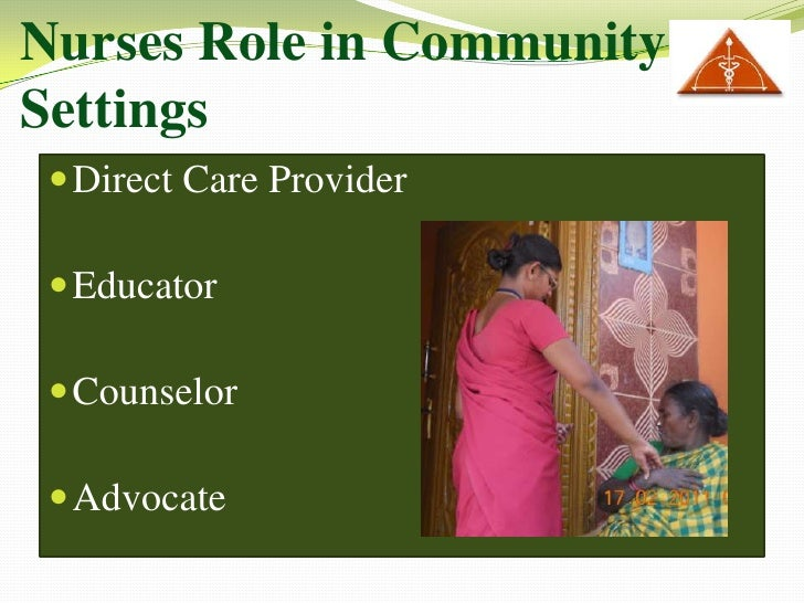 "role of community nursing Roles and responsibilities ""nurses in community health work with diverse  partners and providers to address complex challenges in the."