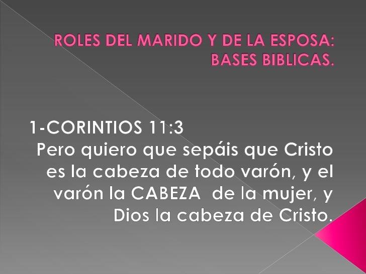  Efesios 5:23.Porque el marido es Cabeza de la mujer,  así como Cristo es cabeza de la iglesia. Génesis 2: 18.Y dijo Dio...